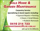 COLS HOME & GARDEN MAINTENANCE Carpentry Service Specialising in bond repairs including: * Gyprock Repairs * Pain ng * Cleans * Small Moves * Rubbish Removals 0416 214 723 COLSMAINTENANCE@LIVE.COM.AU 5412700aaHC job up to $3,300only