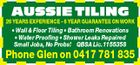 AUSSIE TILING 26 YEARS EXPERIENCE - 6 YEAR GUARANTEE ON WORK * Wall & Floor Tiling * Bathroom Renovations * Water Proofing * Shower Leaks Repaired Small Jobs, No Probs! QBSA Lic.1155358 Phone Glen on 0417 781 835