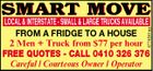 SMART MOVE 4774541aa LOCAL & INTERSTATE - SMALL & LARGE TRUCKS AVAILABLE FROM A FRIDGE TO A HOUSE 2 Men + Truck from $77 per hour FREE QUOTES - CALL 0410 326 376 Careful / Courteous Owner / Operator
