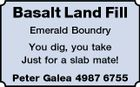 Basalt Land Fill Emerald Boundry You dig, you take Just for a slab mate! Peter Galea 4987 6755