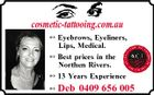 cosmetic-tattooing.com.au  Eyebrows, Eyeliners, Lips, Medical.  Best prices in the Northen Rivers.  13 Years Experience  Deb 0409 656 005