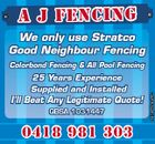 A J FEN CIN G We only use Stratco Good Neighbour Fencing 25 Years Experience Supplied and Installed I'll Beat Any Legitimate Quote! QBSA 1031447 0 4 1 8 9 8 1 3 03 981 30 3 5474652aaHC Colorbond Fencing & All Pool Fencing