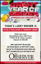 KYLIE O'SULLIVAN of TANNUM SANDS Kylie has won Bundaberg Rum Gift Pack T-Shirt & 2x Drink Coolers Valued at $63.85