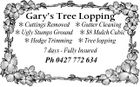 Gary's Tree Lopping  Cuttings Removed  Gutter Cleaning  Ugly Stumps Ground  $8 Mulch Cubic  Hedge Trimming  Tree lopping 7 days - Fully Insured Ph 0427 772 634