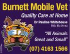 "Burnett Mobile Vet Quality Care at Home Dr Pauline Whitehouse BVSc BSc (Hons) 5152200aa ""All Animals Great and Small"" (07) 4163 1566"