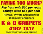 PAYING TOO MUCH? Pay from only $20 per room Lounge suite $15 per seat Rentals, Private and Business Discount Pensioners 4162 7417 FOR PROMPT, RELIABLE SERVICE 5271093aa 5157014aa K & D CARPETS
