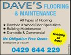 DAVE'S FLOORING & MAINTENANCE All Types of Flooring  Bamboo & Wood Floor Specialists  Building Maintenance  Domestic & Commercial Serv Building work up to $3,300 icing all Areas 0429 644 229 5542613aa No Obligation Free Quote