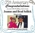 Congratulations on your 25th Wedding Anniversary Joanne and Brad Sellick March 4th Love from all your family