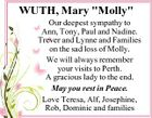 "WUTH, Mary ""Molly"" Our deepest sympathy to Ann, Tony, Paul and Nadine. Trever and Lynne and Families on the sad loss of Molly. We will always remember your visits to Perth. A gracious lady to the end. May you rest in Peace. Love Teresa, Alf, Josephine, Rob, Dominic and families"