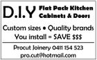 D.I.Y Flat Pack Kitchen Cabinets & Doors Custom sizes * Quality brands You install = SAVE $$$ Procut Joinery 0411 154 523 pro.cut@hotmail.com