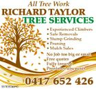 All Tree Work RICHARD TAYLOR TREE SERVICES * Experienced Climbers * Safe Removals * Stump Grinding * Pruning * Mulch Sales No Job too big or small Free quotes Fully insured Pensioner discounts 5578350aaHC 0417 652 426