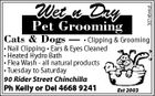 Pet Grooming Cats & Dogs -- 3074644af Wet n Dry * Clipping & Grooming * Nail Clipping * Ears & Eyes Cleaned * Heated Hydro Bath * Flea Wash - all natural products * Tuesday to Saturday 90 Rider Street Chinchilla Ph Kelly or Del 4668 9241 Est 2003