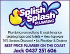 Plumbing renovations & maintenance Leaking taps and toilets * New tapware 10% Seniors Discount * Lic Plumber & Drainer BEST PRICE PLUMBER ON THE COAST Jack 0437 251 606