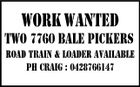 WORK WANTED TWO 7760 BALE PICKERS ROAD TRAIN & LOADER AVAILABLE PH CRAIG : 0428766147