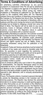 Terms & Conditions of Advertising All advertising submitted (`Advertising') by any person (`Customer') to Queensland Times Pty Ltd and its subsidiaries (`The Reporter') is subject to the approval of The Reporter who may reject any Advertising without giving any reason. Acceptance of Advertising for publication by The Reporter is subject to the conditions listed below and The Reporter's standard Terms and Conditions of Advertising communicated to the Customer by The Reporter from time to time. The Reporter reserves the right to vary the placement of Advertising within a particular print title and to change the format of print Advertising (including but not limited to changing a format from colour to black & white). The Reporter will not be liable for any costs, expenses, losses or damages suffered or incurred by a Customer arising from The Reporter's failure to publish Advertising in accordance with a Customer's request. By submitting Advertising for publication, the Customer warrants to The Reporter that the Advertising does not breach or infringe any applicable legislation. All customers and/or advertising agencies in lodging Advertising shall indemnify The Reporter, its servant and agents against any and all liability, claims or proceeding whatsoever, arising from the publication of the Advertising. Acceptance: Trades and Services advertising must be booked for a minimum of four weeks and cannot be cancelled under this time. No guarantee is given regarding the positioning of Classified and Trade Advertising and credits will not be given for Advertising appearing out of alphabetical sequence. Cancellations: All Classified and Trade Advertising will be given a cancellation number. Credits will not be given unless the cancellation number is quoted. Errors & Omissions: While every care is taken in the publication of advertisements, The Reporter Newspaper cannot be held responsible for errors; or their subsequent effects. If brought to our attention on day of publication, adjustments may be made, but only to that space actually occupied by the error. The right is reserved to alter, abbreviate, omit or reclassify advertisements for any reason. Privacy: The Reporter collects a Customer's personal information to provide the Advertising services to the Customer and for invoicing purposes. The Reporter may disclose this personal information to its related companies, to credit reporting agencies and other third parties as part of provision of the Advertising. Where a Customer has an overdue account, The Reporter may disclose personal information to debt collection agencies to recover the amount due. Customers may gain access to their personal information by writing to the Group Manager at The Reporter, PO Box 6086, Acacia Ridge Qld 4110. 1101526AA