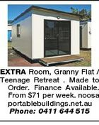 EXTRA Room, Granny Flat / Teenage Retreat . Made to Order. Finance Available. From $71 per week. noosa portablebuildings.net.au Phone: 0411 644 515
