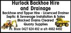Hurlock Backhoe Hire and Drainage Backhoe and Tipper Hire - Licenced Drainer Septic & Sewerage Installation & Sales Blocked Drains Cleared Quarry Supplies Ph: Bruce 0427 624 492 or a/h 4662 4492