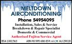 MELTDOWN AIRCONDITIONING Phone 54954095 Installation, Sales & Service Breakdown & Repair Specialist Domestic & Commercial Authorised Fujitsu Service Agent BSA 1001563 ABN 40 995 686 854 AU 29018