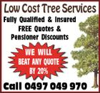 Low Cost Tree Services Fully Qualified & Insured FREE Quotes & Pensioner Discounts WE WILL BEAT ANY QUOTE BY 20% Call 0497 049 970