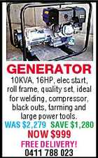 GENERATOR 10KVA, 16HP, elec start, roll frame, quality set, ideal for welding, compressor, black outs, farming and large power tools. WAS $2,279 SAVE $1,280 NOW $999 FREE DELIVERY! 0411 788 023