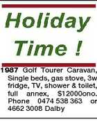 1987 Golf Tourer Caravan, Single beds, gas stove, 3w fridge, TV, shower & toilet, full annex, $12000ono. Phone 0474 538 363 or 4662 3008 Dalby