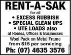RENT-A-SAK for all * EXCESS RUBBISH * SPECIAL CLEAN UPS * UTE LOADS also Wool Pack on Metal Frame from $15 per servicing Ph: (07) 4635 3576 5441818aa at Homes, Offices & Businesses