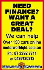 NEED FINANCE? WANT A GREAT DEAL? We can help Over 130 cars online motorworldqld.com.au Ph: 07 3392 7711 or 0439720213