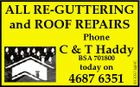 ALL RE-GUTTERING and ROOF REPAIRS Phone BSA 701800 today on 4687 6351 4830973abHC C & T Haddy