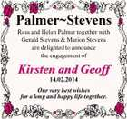 PalmerStevens Ross and Helen Palmer together with Gerald Stevens & Marion Stevens are delighted to announce the engagement of Kirsten and Geoff 14.02.2014 Our very best wishes for a long and happy life together.