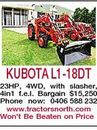 KUBOTA L1-18DT 23HP, 4WD, with slasher, 4in1 f.e.l. Bargain $15,250 Phone now: 0406 588 232 www.tractorsnorth.com Won't Be Beaten on Price