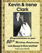 Kevin & Irene Clark Congratulations on your th Wedding Anniversary 50 Love Always to Mum and Dad From your family.
