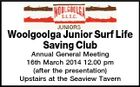 Woolgoolga Junior Surf Life Saving Club Annual General Meeting 16th March 2014 12.00 pm (after the presentation) Upstairs at the Seaview Tavern