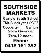 SOUTHSIDE MARKETS Gympie South School This Sunday the 09/03 Opposite Gympie Show Grounds. 7am-12 noon. Phone 0418 151 352