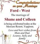 Ford - West The marriage of Shane and Colleen is being celebrated today at the Mercure Resort, Yeppoon. Love and best wishes from Mum and Dad, Leanne, Sully and family