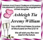 Damien And Cheryl Challenor of Wyreema Are pleased to announce the engagement of their daughter Ashleigh Tia To Jeremy William Son of Bill And Helen Scanlan of Stockyard on the 2/3/14 We all wish you the very best in the future.