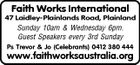 Faith Works International 47 Laidley-Plainlands Road, Plainland Sunday 10am & Wednesday 6pm. Guest Speakers every 3rd Sunday Ps Trevor & Jo (Celebrants) 0412 380 444 www.faithworksaustralia.org