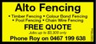 Alto Fencing FREE QUOTE Jobs up to $3,300 only Phone Roy on 0467 199 638 5560766aa * Timber Fencing * Colour Bond Fencing * Pool Fencing * Chain Wire Fencing