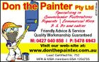 4019188ab Don the Painter Pty Ltd Specialising in Queenslander Restorations Repaints | Commercial Work B & Bs and cabins Friendly Advice & Service Quality Workmanship Guaranteed M: 0427 040 858 | P: 5478 6943 Visit our web-site at: www.donthepainter.com.au Lead Certified No. 752 MPA & MBA members BSA 1204705