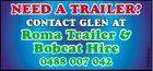 NEED A TRAILER? Roma Trailer & Bobcat Hire 0488 007 042 5087842aa CONTACT GLEN AT