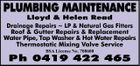 PLUMBING MAINTENANCE Lloyd & Helen Read Drainage Repairs  LP & Natural Gas Fitters Roof & Gutter Repairs & Replacement Water Pipe, Tap Washer & Hot Water Repairs Thermostatic Mixing Valve Service BSA License No. 708600 Ph 0419 422 465