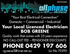 "3920252abHC ""Your Best Electrical Connection"" Domestic - Commercial - Industrial Your Local Licenced Electrician BOB GREENE Quality work that comes with 25 years experience NO CALL-OUT FEE - PENSIONER DISCOUNTS PHONE 0429 197 606 cgreene5@iinet.net.au Lic No 70390"