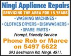 Ningi Appliance Repairs SERVICING THE AREA FOR 15 YEARS * WASHING MACHINES * * CLOTHES DRYERS * DISHWASHERS * * SPARE PARTS * Prompt, Friendly Service Phone Rob or Maree on 5497 6622 593 Bestmann Rd, Ningi. 4511.