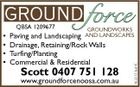 GROUND force QBSA 1209677 GROUNDWORKS Paving and Landscaping AND LANDSCAPES Drainage, Retaining/Rock Walls Turfing/Planting Commercial & Residential Scott 0407 751 128 www.groundforcenoosa.com.au 4622133aaHC * * * *