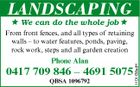 LANDSCAPING We can do the whole job Phone Alan 0417 709 846 - 4691 5075 QBSA 1096792 1101138adH From front fences, and all types of retaining walls - to water features, ponds, paving, rock work, steps and all garden creation