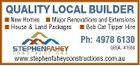 QUALITY LOCAL BUILDER  New Homes  Major Renovations and Extensions  House & Land Packages  Bob Cat Tipper Hire Ph: 4978 6130 QBSA: 41580 www.stephenfaheyconstructions.com.au