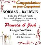 NORMAN - BALDWIN Barry and Deb and Family have much pleasure in announcing the engagement of Pamela & Josh Congratulations Love and best wishes for the future.