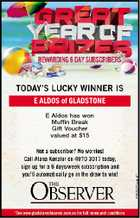 E ALDOS of GLADSTONE E Aldos has won Muffin Break Gift Voucher valued at $15