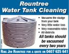 Rountree Water Tank Cleaning * Vacuums the sludge from your tank * Very little water loss * Very reasonable rates * All districts 5161469aa All tanks should be vacuumed every two years RING JIM ROUNTREE FOR A QUOTE ON 0407 625 641