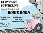 SB ON FARM BUTCHERING Servicing all South Burnett 307 Basin Road, Hivesville 0467 613 356 07 4168 9212 Specialising in Cattle, Pigs, Sheep and Goats 5582783aa BODIE ROON