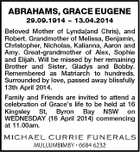 ABRAHAMS, GRACE EUGENE 29.09.1914  13.04.2014 Beloved Mother of Lynda(and Chris), and Robert. Grandmother of Melissa, Benjamin, Christopher, Nicholas, Kalianna, Aaron and Amy. Great-grandmother of Alex, Sophie and Elijah. Will be missed by her remaining Brother and Sister, Gladys and Bobby. Remembered as Matriarch to hundreds. Surrounded by love, passed away blissfully 13th April 2014. Family and Friends are invited to attend a celebration of Grace's life to be held at 16 Kingsley St, Byron Bay NSW on WEDNESDAY (16 April 2014) commencing at 11.00am.
